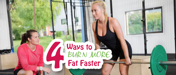 4 Ways to Burn More Fat Faster