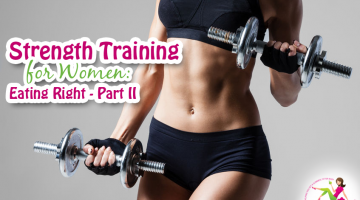 Eating for Strength Training – A Beginner's Guide: Part Two