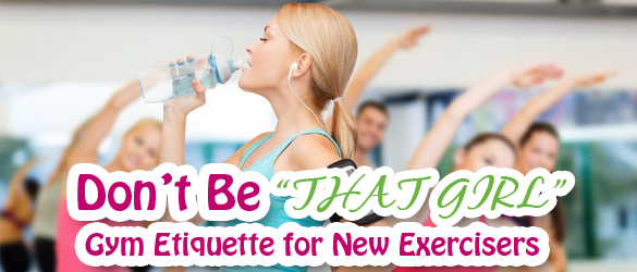 "Don't Be ""That Girl"": Gym Etiquette for New Exercisers"