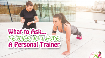 What to Ask… Before You Hire a Personal Trainer