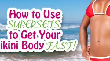 Use Supersets to Get Your Bikini Body Super Fast