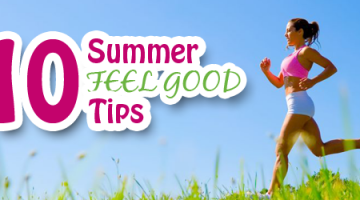 The Ultimate Summer Feel Good Tips!