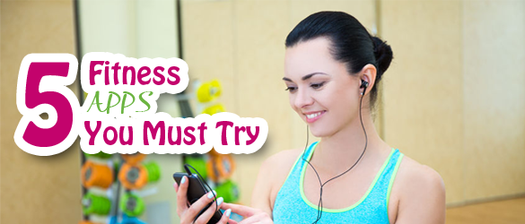 5 Fitness Apps You Must Try