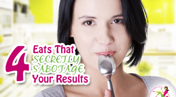 4 Eats That Secretly Sabotage Your Results