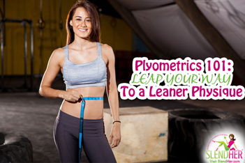 Plyometrics 101: Leap Your Way to a Leaner Physique