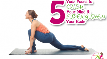 5 Yoga Poses to Calm Your Mind and Strengthen the Body