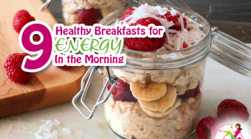 9 Healthy Breakfasts for Energy in the Morning