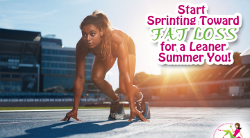 Start Sprinting Toward Fat Loss for a Leaner Summer You!