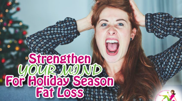 Strengthen Your Mind for Holiday Season Fat Loss