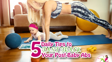5 Daily Tips to Fast Track Your Post-Baby Ab Development