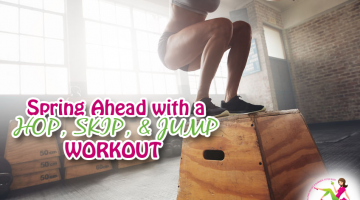 Spring Ahead with a Hop, Skip, and Jump Workout