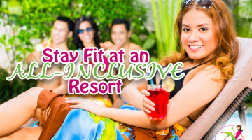 Stay Fit at an All-Inclusive Resort…Yes, It's Possible!